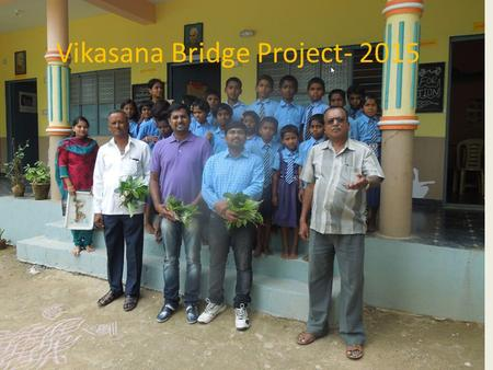 Vikasana Bridge Project- 2015. Focus The project is aimed at addressing the Child Labor problem in India. Continuing Education Project encompasses a cluster.