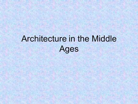 Architecture in the Middle Ages. Buildings Most buildings were churches or cathedrals Some castles were built, but were far outnumbered by churches Other.