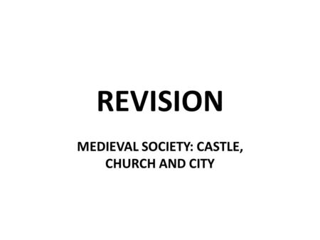 REVISION MEDIEVAL SOCIETY: CASTLE, CHURCH AND CITY.