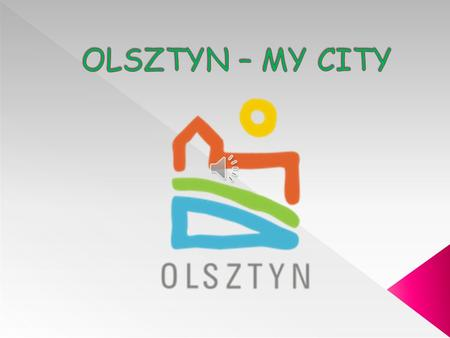  A flag of Olsztyn Olsztyn – the capital city of province of Warmia and Mazury, the seat of the region al authorities, civil, economic and administrative.