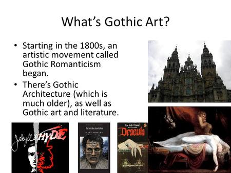 What's Gothic Art? Starting in the 1800s, an artistic movement called Gothic Romanticism began. There's Gothic Architecture (which is much older), as well.