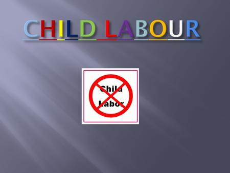 Child labour refers to the employment of c hildren in any work that deprives children of their childhood, interferes that is mentally, physically, socially.