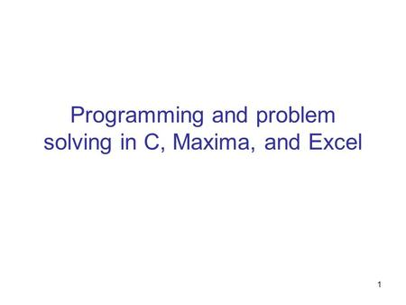 1 Programming and problem solving in C, Maxima, and Excel.