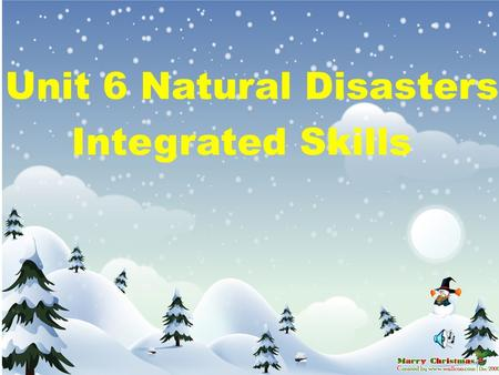 B Unit 6 Natural Disasters Integrated Skills. 1.What is the weather like today? It's sunny, rainy, cloudy,foggy,frosty,snowy and windy. 2.What weather.