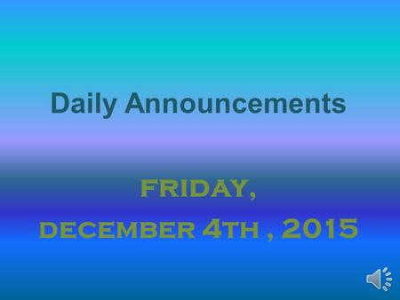 Daily Announcements friday, december 4th, 2015 The Tiger Clause: Our Student Pledge We, the students of Thompson, pledge to: Be on time everyday and.
