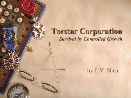 Torstar Corporation Survival by Controlled Growth by J. Y. Shen.