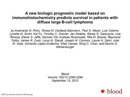 A new biologic prognostic model based on immunohistochemistry predicts survival in patients with diffuse large B-cell lymphoma by Anamarija M. Perry, Teresa.