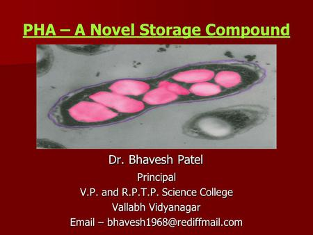 PHA – A Novel Storage Compound Dr. Bhavesh Patel Dr. Bhavesh PatelPrincipal V.P. and R.P.T.P. Science College Vallabh Vidyanagar  –
