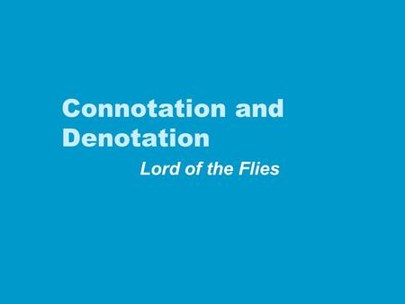 Connotation and Denotation Lord of the Flies. Denotation The specific, literal image, idea, concept, or object that a sign refers to.