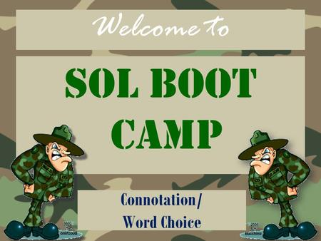 Welcome to SOL Boot Camp Connotation/ Word Choice.