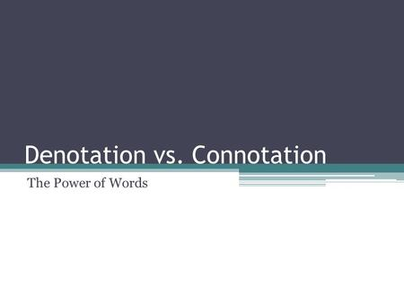 Denotation vs. Connotation The Power of Words.