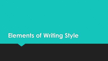 Elements of Writing Style. Style  Like artists, musicians, or even directors have their own style art, music, or videography, authors have their own.