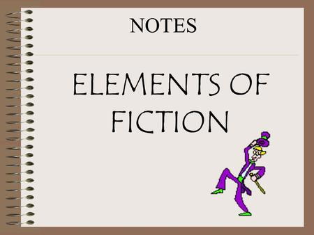 ELEMENTS OF FICTION NOTES. Setting: The time and place in which the action takes place. It often sets the mood for the story.
