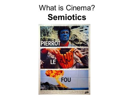 What is Cinema? Semiotics. Lecture structure I. Film as a sign system II. Semiotics and structuralism III. Ferdinand de Saussure and Christian Metz IV.