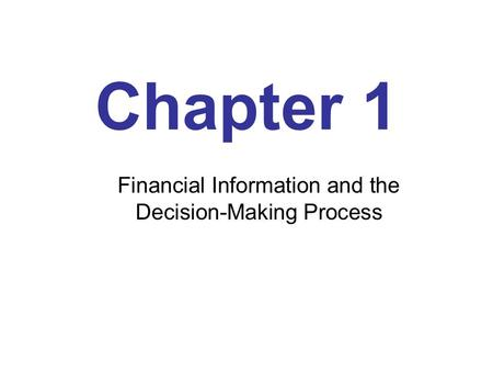 Chapter 1 Financial Information and the Decision-Making Process.