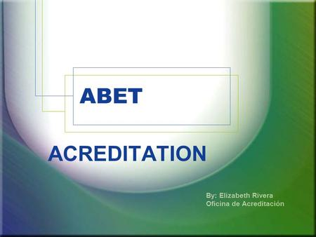 ABET ACREDITATION By: Elizabeth Rivera Oficina de Acreditación.
