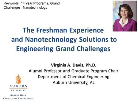 Virginia A. Davis, Ph.D. Alumni Professor and Graduate Program Chair Department of Chemical Engineering Auburn University, AL Keywords: 1 st Year Programs,