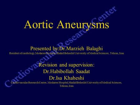 Aortic Aneurysms Presented by:Dr.Marzieh Balaghi Resident of cardiology,Modarres Hospital,Shahid Beheshti University of Medical Sciences, Tehran, Iran.