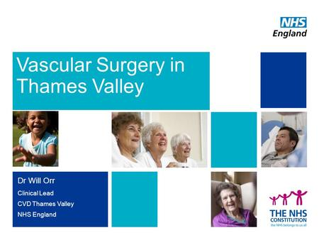 Vascular Surgery in Thames Valley Dr Will Orr Clinical Lead CVD Thames Valley NHS England 1.