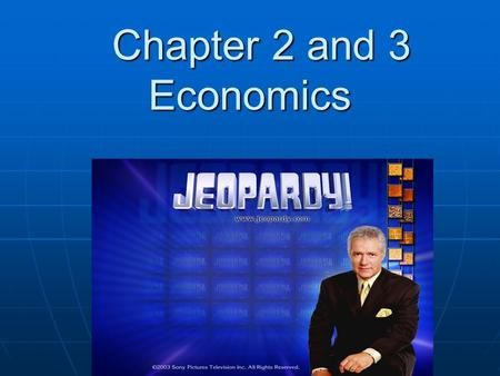 Chapter 2 and 3 Economics Chapter 2 and 3 Economics.
