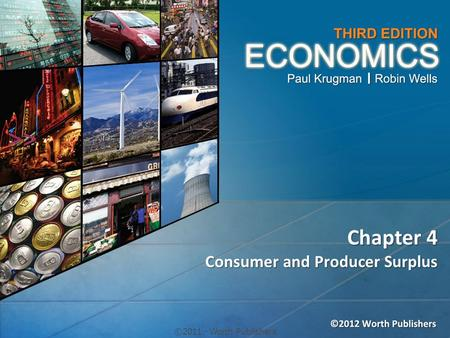 Chapter 4 Consumer and Producer Surplus >> ©2011  Worth Publishers.