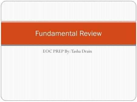 EOC PREP By: Tasha Drain Fundamental Review. Economics Economics is the study of how individuals, businesses/firms, and nations can best allocate their.