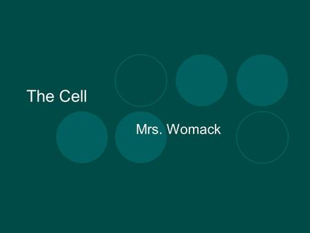 The Cell Mrs. Womack. Cell Shape and Movement The size and shape of a cell relates to its job or function The structures that make up a cell also have.