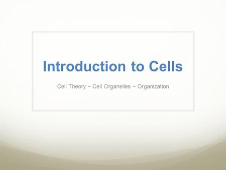 Introduction to Cells Cell Theory ~ Cell Organelles ~ Organization.