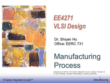 EE141 © Digital Integrated Circuits 2nd Manufacturing 1 Manufacturing Process Dr. Shiyan Hu Office: EERC 731 Adapted and modified from Digital Integrated.