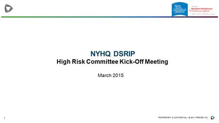 1 PROPRIETARY & CONFIDENTIAL – © 2014 PREMIER, INC. NYHQ DSRIP High Risk Committee Kick-Off Meeting March 2015.
