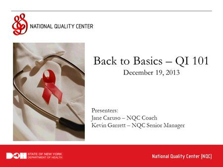 Back to Basics – QI 101 December 19, 2013 Presenters: Jane Caruso – NQC Coach Kevin Garrett – NQC Senior Manager.
