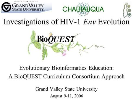 Investigations of HIV-1 Env Evolution Evolutionary Bioinformatics Education: A BioQUEST Curriculum Consortium Approach Grand Valley State University August.