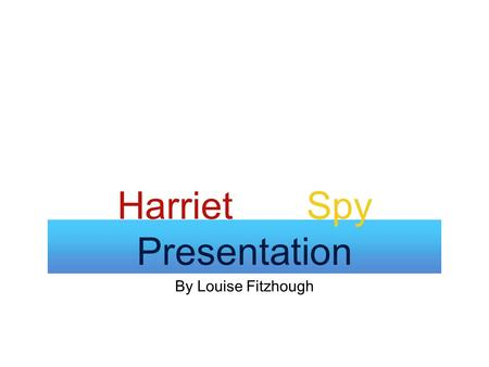 By Louise Fitzhough Harriet the Spy Presentation.
