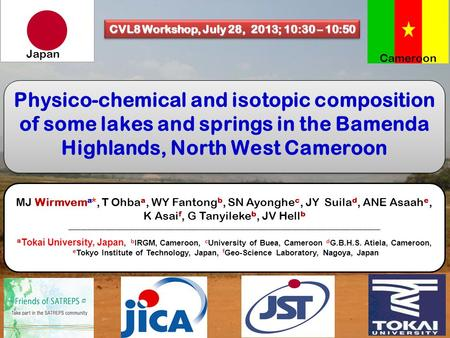 Physico-chemical and isotopic composition of some lakes and springs in the Bamenda Highlands, North West Cameroon Cameroon Japan CVL8 Workshop, July 28,