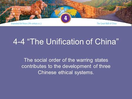 "4-4 ""The Unification of China"" The social order of the warring states contributes to the development of three Chinese ethical systems."