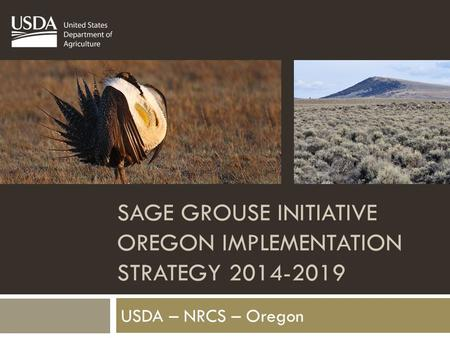 SAGE GROUSE INITIATIVE OREGON IMPLEMENTATION STRATEGY 2014-2019 USDA – NRCS – Oregon.