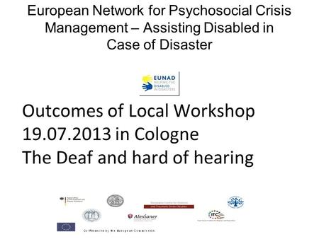 European Network for Psychosocial Crisis Management – Assisting Disabled in Case of Disaster Outcomes of Local Workshop 19.07.2013 in Cologne The Deaf.