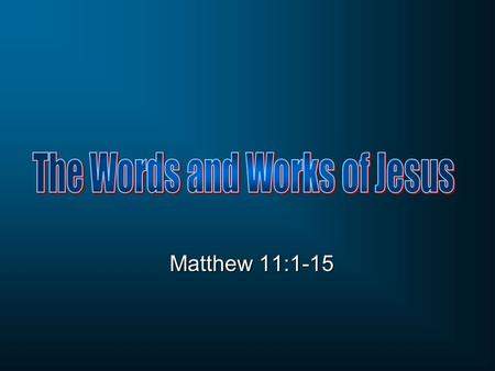 Matthew 11:1-15. Matthew 11:1 When Jesus had finished giving instructions to His twelve disciples, He departed from there to teach and preach in their.