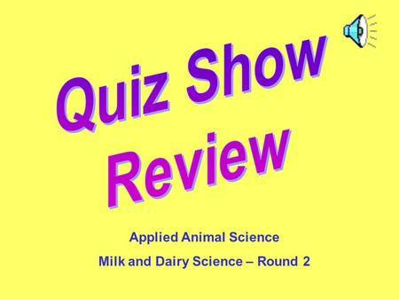 Applied Animal Science Milk and Dairy Science – Round 2.