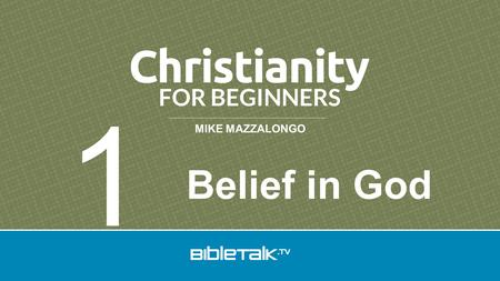 MIKE MAZZALONGO Belief in God 1. 7 Lessons 1.Belief in God.