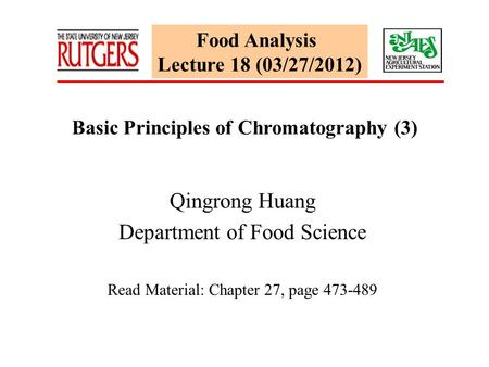 Food Analysis Lecture 18 (03/27/2012) Basic Principles of Chromatography (3) Qingrong Huang Department of Food Science Read Material: Chapter 27, page.