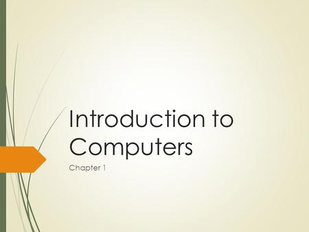 Introduction to Computers Chapter 1. Announcements  Chapter 1 Homework: Due 1/30  Windows 7 Simulator  Homework 1.