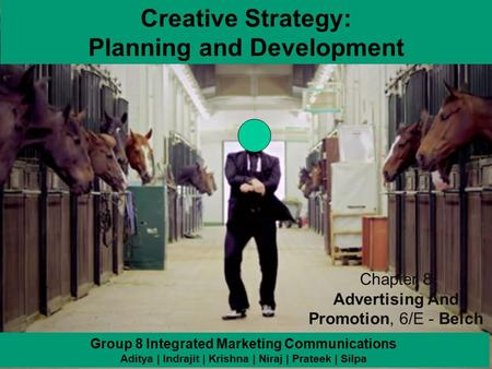 8-1 Creative Strategy: Planning and Development Group 8 Integrated Marketing Communications Aditya | Indrajit | Krishna | Niraj | Prateek | Silpa Chapter.