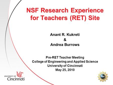 NSF Research Experience for Teachers (RET) Site Anant R. Kukreti & Andrea Burrows Pre-RET Teacher Meeting College of Engineering and Applied Science University.