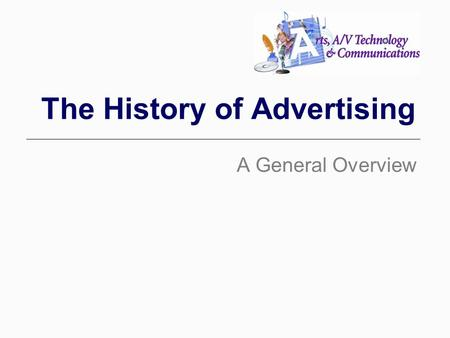 The History of Advertising A General Overview. Advertising has not always been as glamorous as it seems to be in this day of mass media in America. The.
