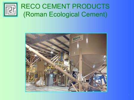 1 RECO CEMENT PRODUCTS (Roman Ecological Cement).