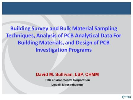 Building Survey and Bulk Material Sampling Techniques, Analysis of PCB Analytical Data For Building Materials, and Design of PCB Investigation Programs.