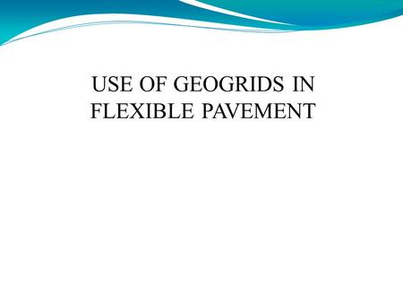 USE OF GEOGRIDS IN FLEXIBLE PAVEMENT Prof. K.A.MOHANDAS CHINNU MOL.M ROLL NO 24 S8CA GUIDED BY, PRESENTED BY,