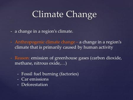 Climate Change -a change in a region's climate. -Anthropogenic climate change – a change in a region's climate that is primarily caused by human activity.