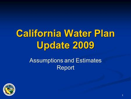 1 California Water Plan Update 2009 Assumptions and Estimates Report.